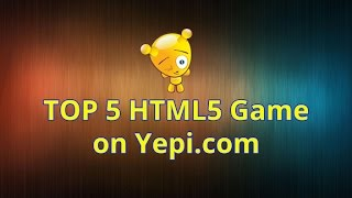 New Top 5 HTML5 Games on Yepi - The best free online games!