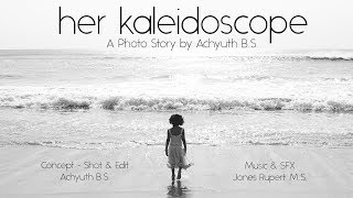 her kaleidoscope - A Photo Story by Achyuth B.S. | L.V. Prasad Film & T.V. Academy, Chennai.
