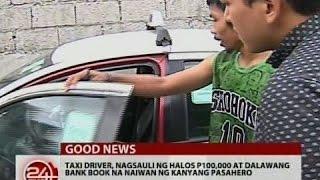 24 Oras: Taxi driver, nagsauli ng halos P100,000 at 2 bank book na naiwan ng kanyang pasahero