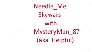 Roblox: Needle_Me Skywars con MysteryMan_87 también conocido como Helpfulniceguy