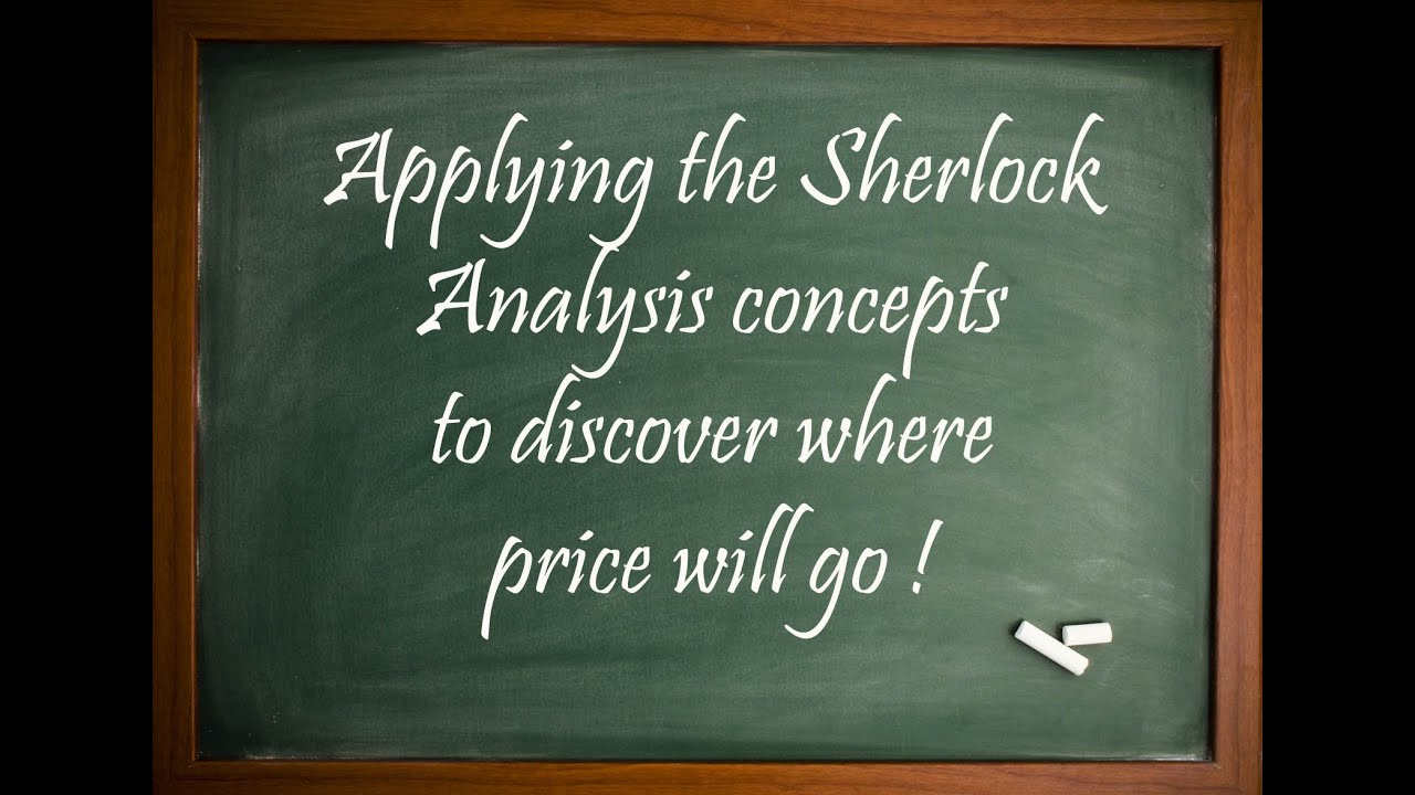 Applying the Sherlock Analysis concepts to the markets!
