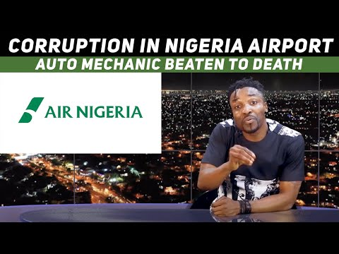 Corruption in Nigeria Airport exposed; Auto Mechanic beaten to death (Pararan Mock News)