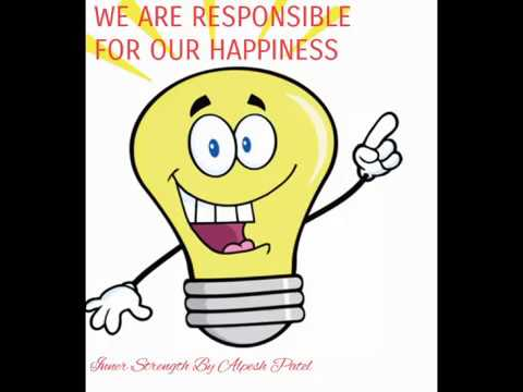 We are responsible for our own happiness.