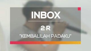 2R - Kembalilah Padaku (Live on Inbox)