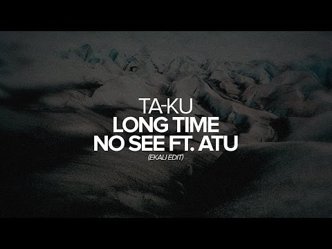 Ta-Ku - Long Time No See Ft. Atu (Ekali Edit)