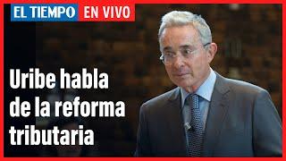 🔴El Tiempo en vivo: Uribe habla de la reforma tributaria