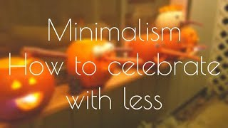 MINIMALIST HOLIDAYS SERIES 1.-How to celebrate with less