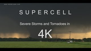 SUPERCELL 4K. Severe storms and tornadoes in 4K