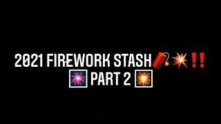 2021 Firework Stash [ PART 2!! ]