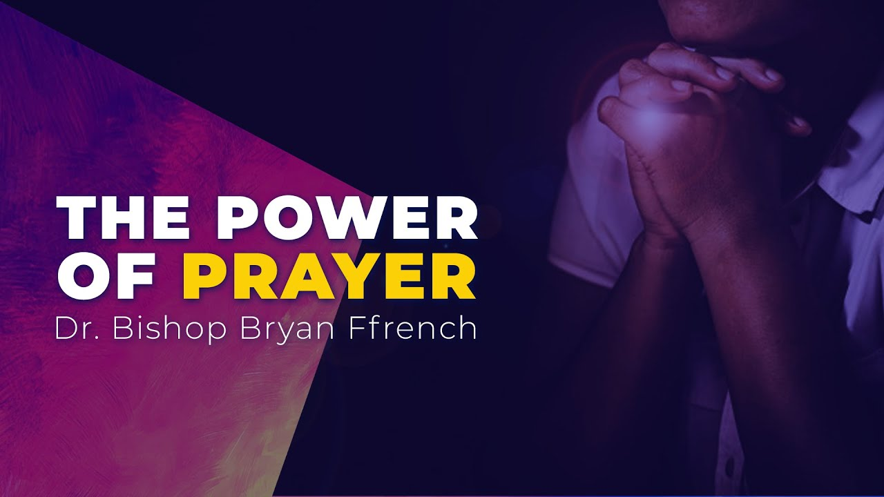 Download The Power of Prayer Part 2 | Dr. Bishop Bryan Ffrench | Feb 7, 2021
