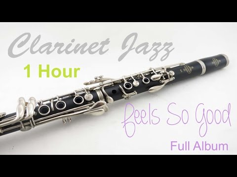 Clarinet & Jazz Clarinet: Feels So Good Full Album (1 Hour of Best Clarinet Jazz Music)