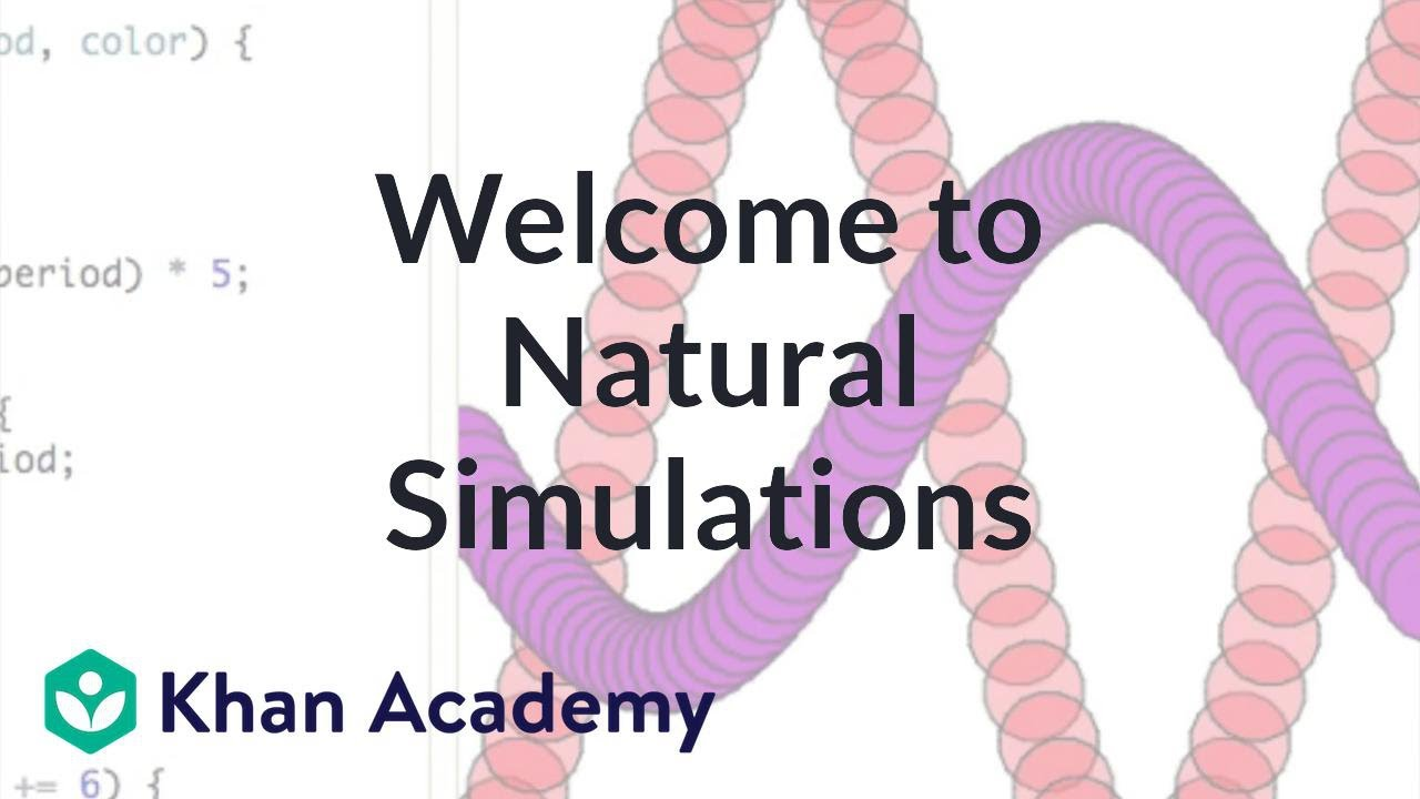 Welcome to Natural Simulations (video) | Khan Academy