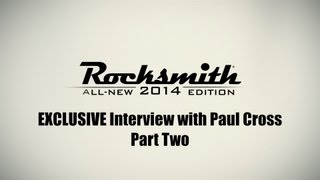 Exclusive Rocksmith 2014 Interview with Paul Cross - Part 2