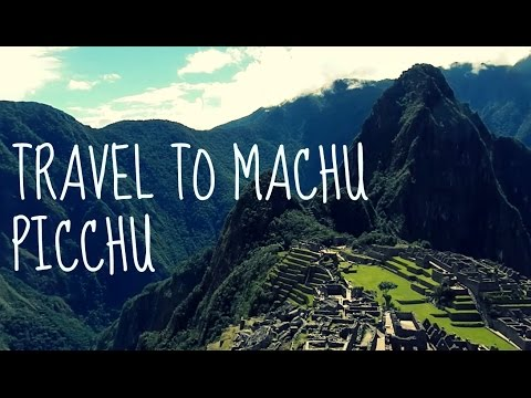 TRAVEL TO MACHU PICCHU!!