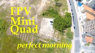 FPV Mini Quad Perfect Morning