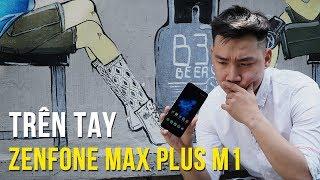 Trên tay Asus Zenfone Max Plus M1 - Smartphone tràn viền từ Asus