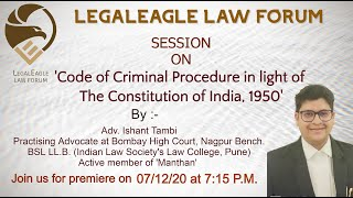 CrPC in Light of the Constitution of India | Adv. Ishant Tambi | Interactive Session | LEGALEAGLE