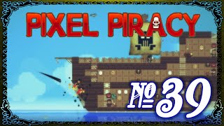 Pixel Piracy - Episode 39 (Cannon Mastery)
