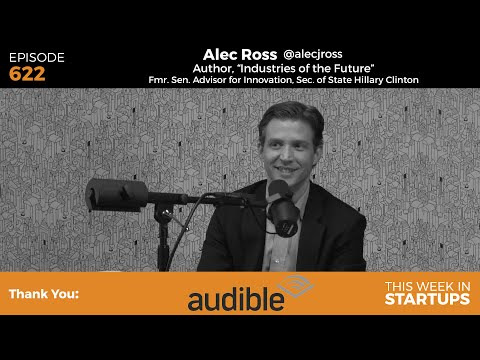 "Alec Ross, frm Sen. Advisor Innovation for SecState Hillary Clinton on ""Industries of the Future"""