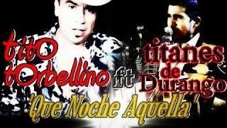 Tito Torbellino Ft Los Titanes De Durango Que Noche Aquella Estudio 2013