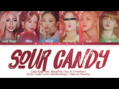 Lady Gaga, BLACKPINK「Sour Candy」 With 5 Members Ver. | (Color Coded Lyrics), you as a member