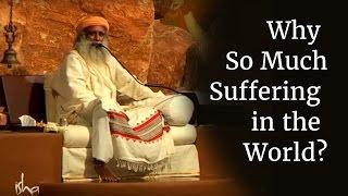 Why So Much Suffering in the World? | Sadhguru