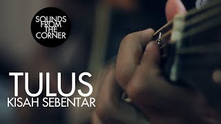 Tulus - Kisah Sebentar   Sounds From The Corner Session #8