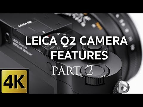 LEICA Q2 CAMERA - PART 2 - FEATURES