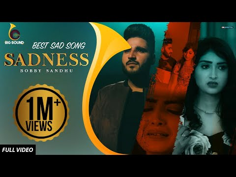 Sadness : Bobby Sandhu (Official Video) Jaymeet | Mawin Singh | Latest Sad Songs 2019 | Big Sound