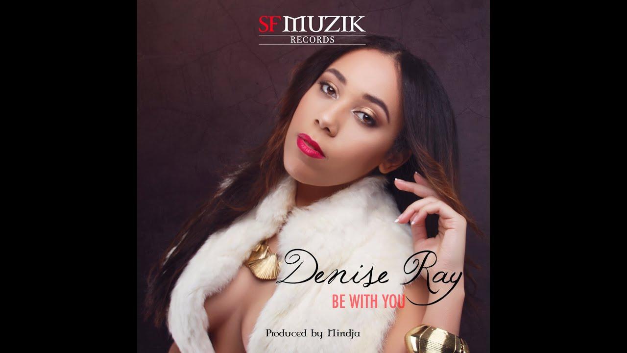 Download Denise Ray - Be With You (Prod. Nindja) [Kizomba 2016]