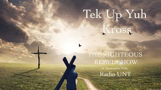 Tek Up Yuh Kross | The Righteous Rebel Show | Radio Unt