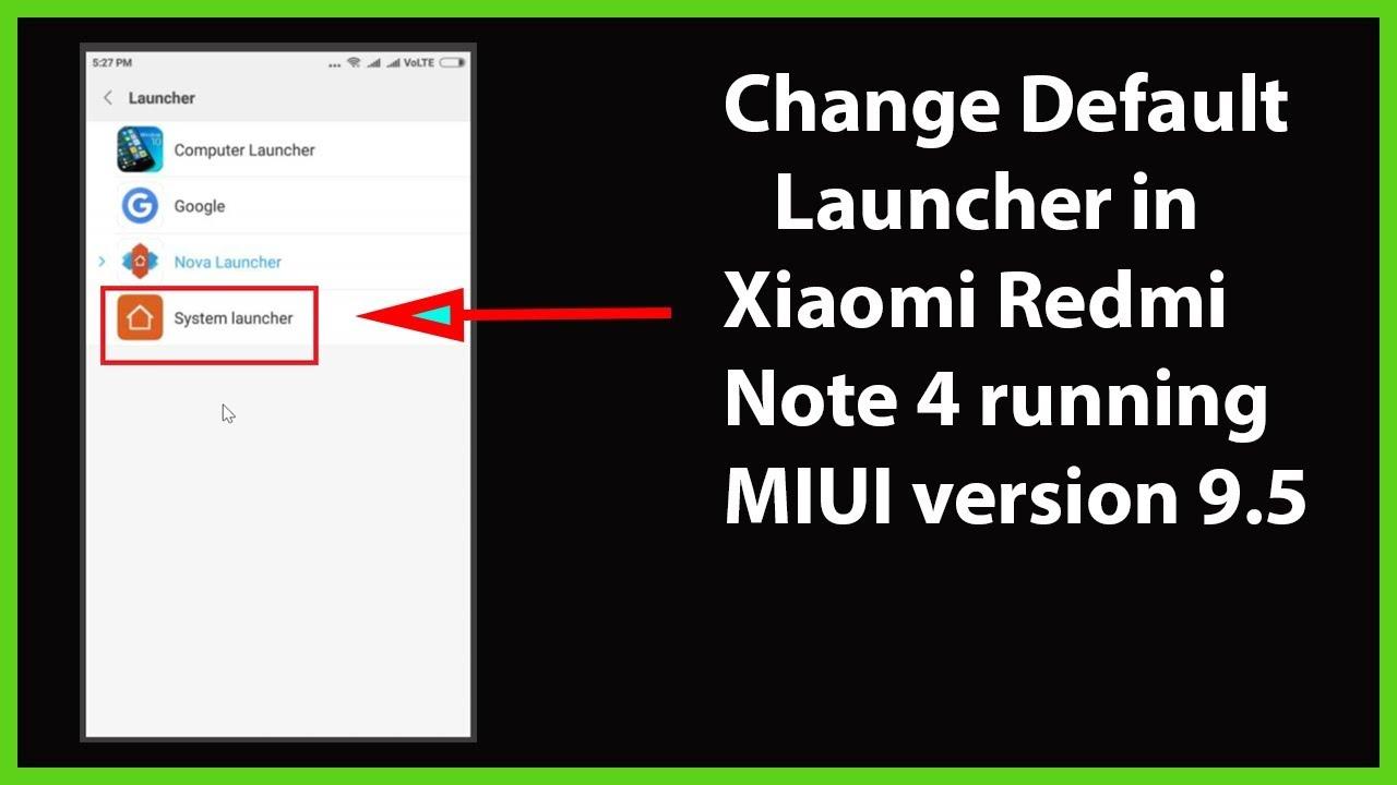 How to Change Default Launcher in Xiaomi Redmi Note 4 running MIUI version  9 5?