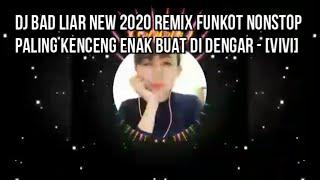 DJ BAD LIAR NEW 2020 REMIX FUNKOT NONSTOP PALING KENCENG ENAK BUAT DI DENGAR - [VIVI]