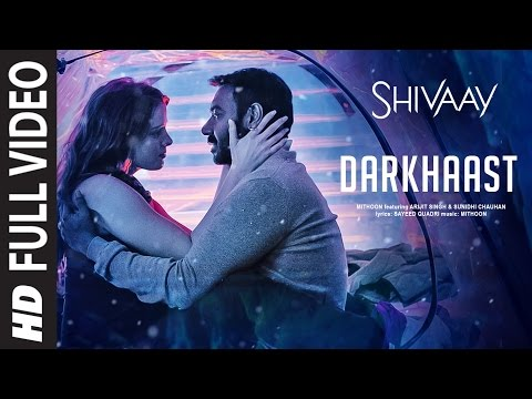 DARKHAAST Full Video Song |SHIVAAY | Arijit Singh & Sunidhi Chauhan | Ajay Devgn | T-Series