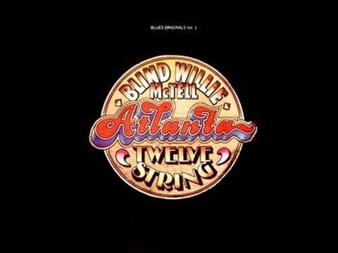 BLIND WILLIE  McTELL -  ATLANTA TWELVE STRING (FULL ALBUM)
