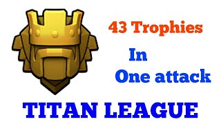 Titan league 43 trophies in one attack|clash of clans|