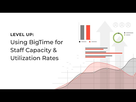 Level Up: Using BigTime for Staff Capacity & Utilization Rates