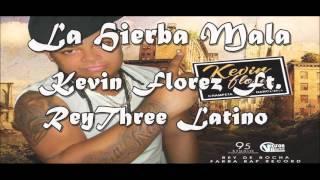 La hierba mala - Kevin Flores Ft. Rey Three Latino
