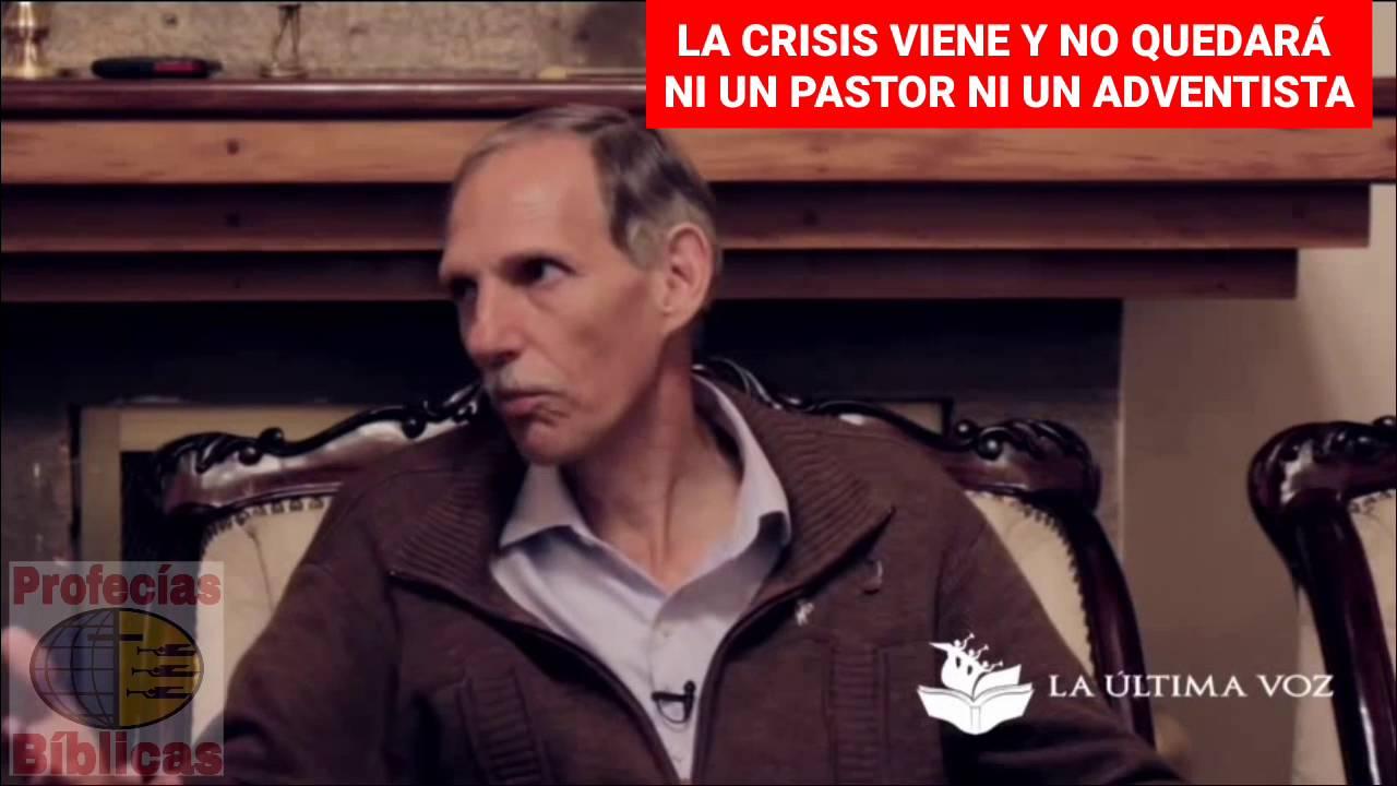 LA CRISIS VIENE Y NO QUEDARÁ NI UN PASTOR Y NI UN MIEMBRO ADVENTISTA