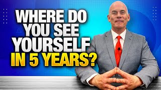 WHERE DO YOU SEE YOURSELF IN 5 YEARS? (2 BRILLIANT Answers To This Tough Interview Question!)