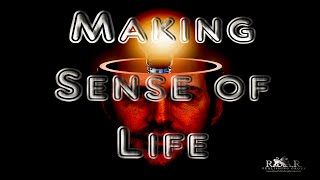 How To Make Sense of Life...