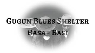 Gugun Blues Shelter - Basa Basi (LYRICS)