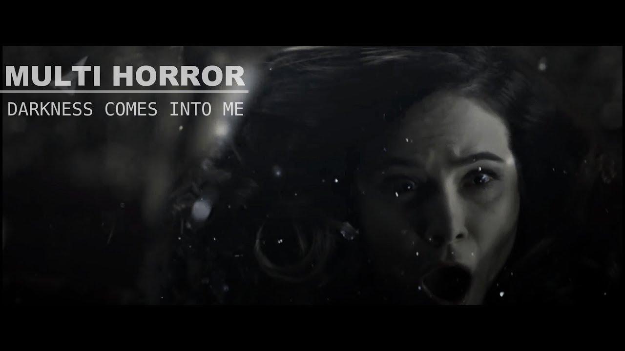 """Multi Horror│""""Darkness comes into me"""""""
