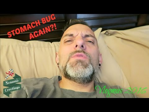 VLOGMAS 2016 DAY 23 - STOMACH BUG AGAIN?!