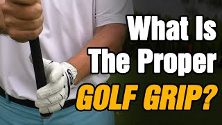 HOW TO HOLD A GOLF CLUB - WHAT IS THE PROPER GOLF GRIP?