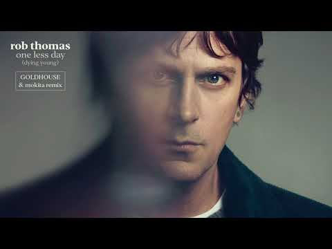 Rob Thomas - One Less Day (Dying Young) [GOLDHOUSE & Mokita Remix] [Official Audio]