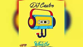 Dj Castro -  Whistle (full version)