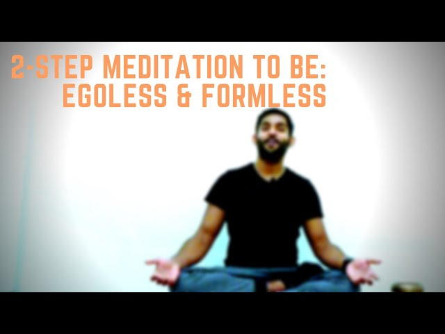 2-step Meditation to be: Egoless & Formless | Dhyanse