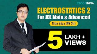 Electrostatics 2 By Nitin Vijay (NV) Sir (ETOOSINDIA.COM)