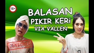 BALASAN PIKIR KERi - VIA VALLEN  (Official Video Parody)